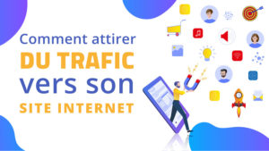 comment attirer du trafic vers son site internet