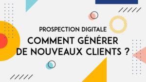 Prospection-digitale-comment-générer-de-nouveaux-clients